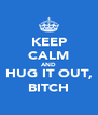 KEEP CALM AND HUG IT OUT, BITCH - Personalised Poster A4 size