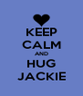 KEEP CALM AND HUG JACKIE - Personalised Poster A4 size