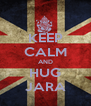 KEEP CALM AND HUG JARA - Personalised Poster A4 size