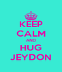 KEEP CALM AND HUG JEYDON - Personalised Poster A4 size