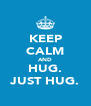 KEEP CALM AND HUG. JUST HUG. - Personalised Poster A4 size
