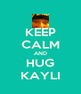 KEEP CALM AND HUG KAYLI - Personalised Poster A4 size