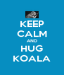 KEEP CALM AND HUG KOALA - Personalised Poster A4 size