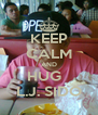 KEEP CALM AND HUG   L.J. SIDO - Personalised Poster A4 size