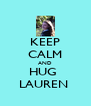 KEEP CALM AND HUG  LAUREN  - Personalised Poster A4 size