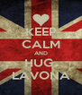 KEEP CALM AND HUG  LAVONA - Personalised Poster A4 size
