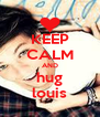 KEEP CALM AND hug louis - Personalised Poster A4 size