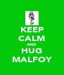 KEEP CALM AND HUG MALFOY - Personalised Poster A4 size