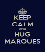 KEEP CALM AND HUG MARQUES - Personalised Poster A4 size