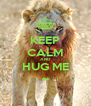 KEEP CALM AND HUG ME ~ - Personalised Poster A4 size