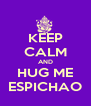 KEEP CALM AND HUG ME ESPICHAO - Personalised Poster A4 size