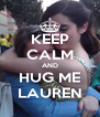 KEEP CALM AND HUG ME LAUREN - Personalised Poster A4 size