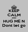 KEEP CALM AND HUG ME N Dont let go - Personalised Poster A4 size