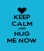 KEEP CALM AND HUG ME NOW - Personalised Poster A4 size