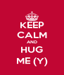 KEEP CALM AND HUG ME (Y) - Personalised Poster A4 size