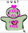 KEEP CALM AND HUG MEE - Personalised Poster A4 size