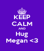 KEEP CALM AND Hug Megan <3 - Personalised Poster A4 size