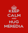KEEP CALM AND HUG MEREDIA - Personalised Poster A4 size