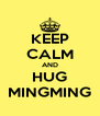 KEEP CALM AND HUG MINGMING - Personalised Poster A4 size