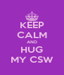 KEEP CALM AND HUG MY CSW - Personalised Poster A4 size