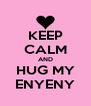 KEEP CALM AND HUG MY ENYENY - Personalised Poster A4 size