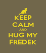 KEEP CALM AND HUG MY FREDEK - Personalised Poster A4 size