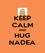 KEEP CALM AND HUG NADEA - Personalised Poster A4 size
