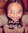 KEEP CALM AND HUG NEREA - Personalised Poster A4 size