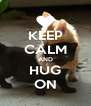 KEEP CALM AND HUG ON - Personalised Poster A4 size