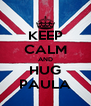 KEEP CALM AND HUG PAULA - Personalised Poster A4 size