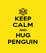 KEEP CALM AND HUG PENGUIN - Personalised Poster A4 size