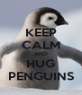 KEEP CALM AND HUG PENGUINS - Personalised Poster A4 size