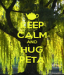 KEEP CALM AND HUG PETA - Personalised Poster A4 size