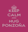 KEEP CALM AND HUG PONZOÑA - Personalised Poster A4 size