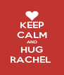 KEEP CALM AND HUG RACHEL  - Personalised Poster A4 size