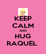 KEEP CALM AND HUG RAQUEL  - Personalised Poster A4 size