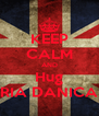 KEEP CALM AND Hug RIA DANICA - Personalised Poster A4 size