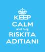 KEEP CALM and hug RISKITA ADITIANI - Personalised Poster A4 size