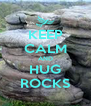 KEEP CALM AND HUG ROCKS - Personalised Poster A4 size
