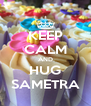 KEEP CALM AND HUG SAMETRA - Personalised Poster A4 size
