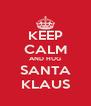 KEEP CALM AND HUG SANTA KLAUS - Personalised Poster A4 size