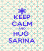 KEEP CALM AND HUG  SARINA - Personalised Poster A4 size