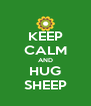 KEEP CALM AND HUG SHEEP - Personalised Poster A4 size