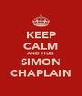 KEEP CALM AND HUG SIMON CHAPLAIN - Personalised Poster A4 size