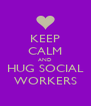 KEEP CALM AND HUG SOCIAL WORKERS - Personalised Poster A4 size