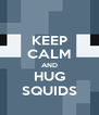 KEEP CALM AND HUG SQUIDS - Personalised Poster A4 size