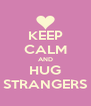 KEEP CALM AND HUG STRANGERS - Personalised Poster A4 size
