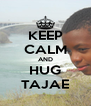 KEEP CALM AND HUG TAJAE - Personalised Poster A4 size