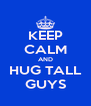 KEEP CALM AND HUG TALL GUYS - Personalised Poster A4 size