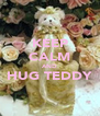 KEEP CALM AND HUG TEDDY  - Personalised Poster A4 size